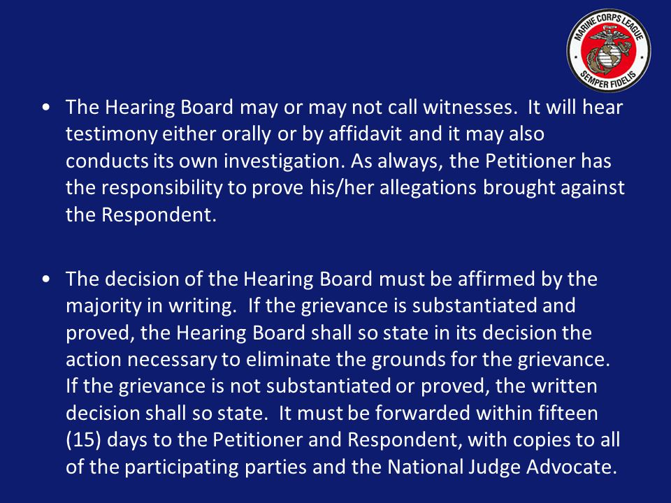 Upon notice that the grievance is not resolved, the Department Commandant will appoint a Hearing Board consisting of Himself/Herself as the Chairman, the Department Judge Advocate and at least three (3) other members, none of whom shall be members of the unit involved.