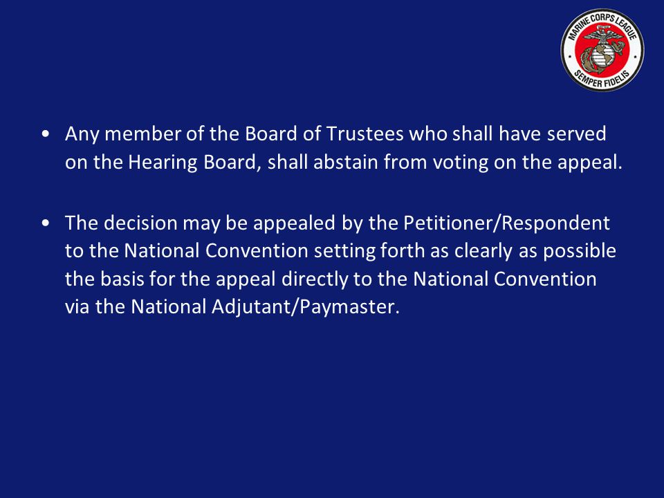 The Petitioner/Respondent may appeal in writing within thirty (30) days to the National Board of Trustees via the National Commandant setting forth as clearly as possible the basis for such appeal.