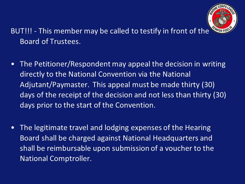 Each member of the Board of Trustees will have fifteen (15) days to render his/her opinion in writing to National Headquarters; whereupon the National Adjutant/Paymaster will inform the Petitioner/Respondent of the decision of the majority of the National Board of Trustees, either sustaining or denying such appeal.