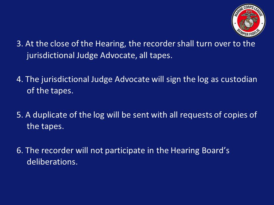 OFFICIAL RECORD OF THE PROCEEDINGS The Chairman of the Hearing Board will appoint a recorder, preferably from the local area to keep a record of the proceedings by tape recording.
