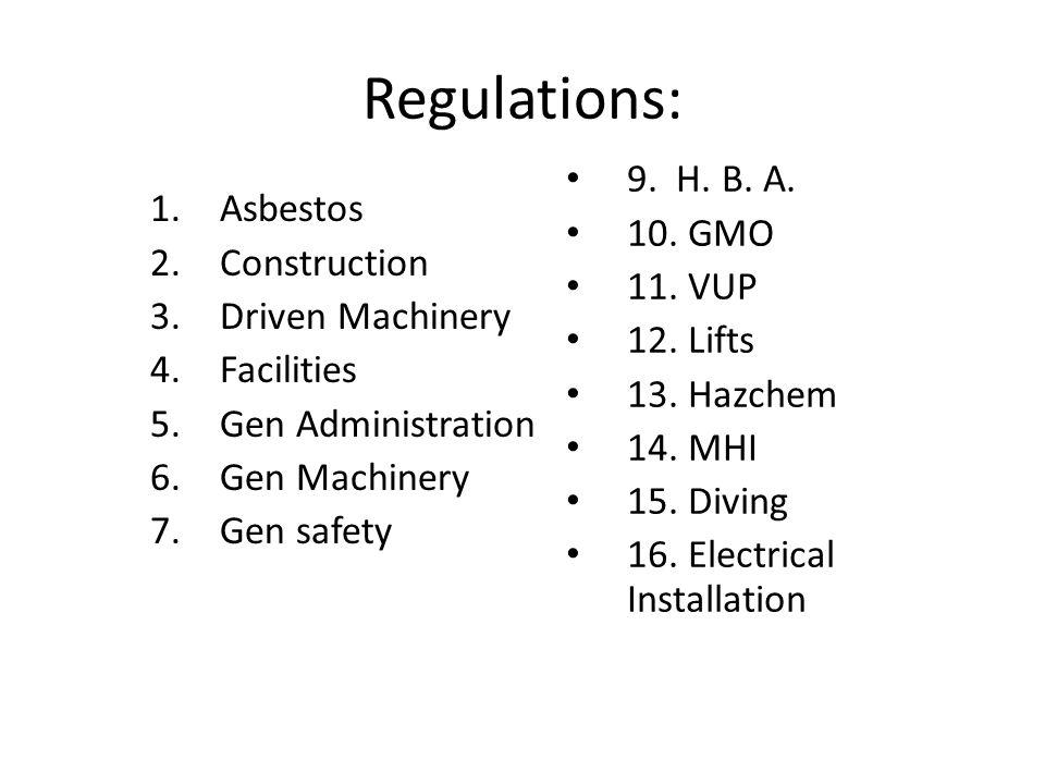 Regulations: 1.Asbestos 2.Construction 3.Driven Machinery 4.Facilities 5.Gen Administration 6.Gen Machinery 7.Gen safety 9.