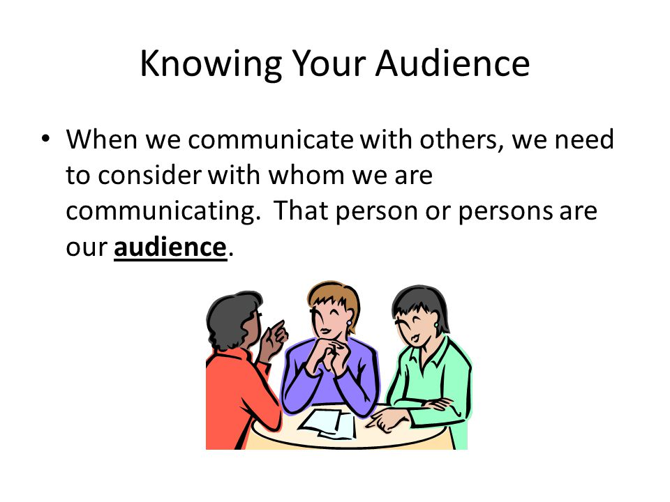 Knowing Your Purpose When we are communicating, we also need to think about our purpose for communicating.