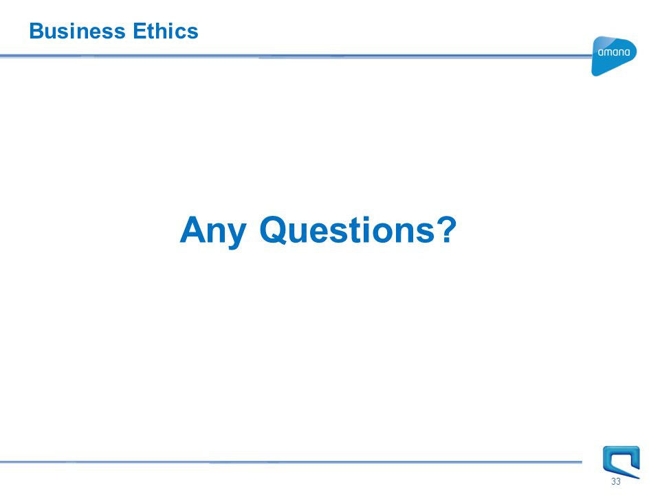 Business Ethics 33 Any Questions?