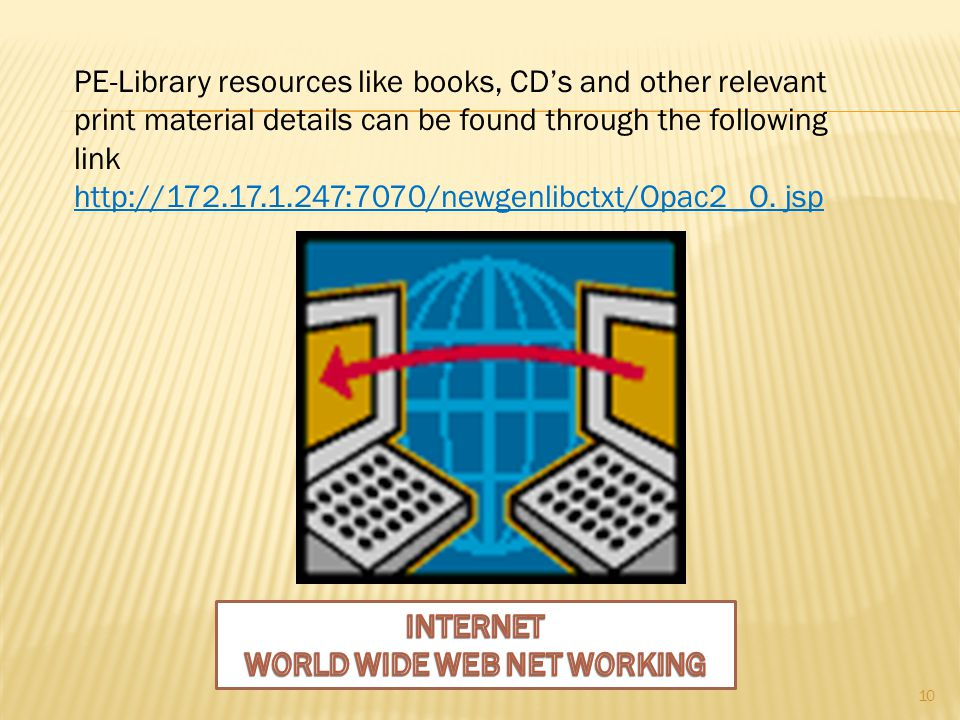10 PE-Library resources like books, CD's and other relevant print material details can be found through the following link http://172.17.1.247:7070/ne