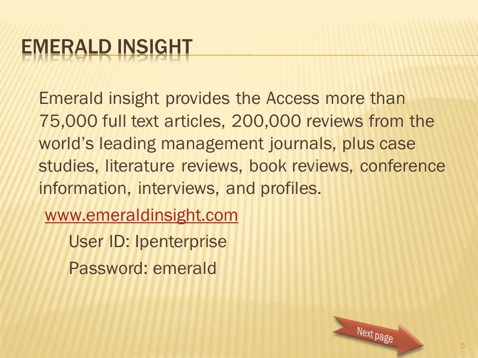 Emerald insight provides the Access more than 75,000 full text articles, 200,000 reviews from the world's leading management journals, plus case studi