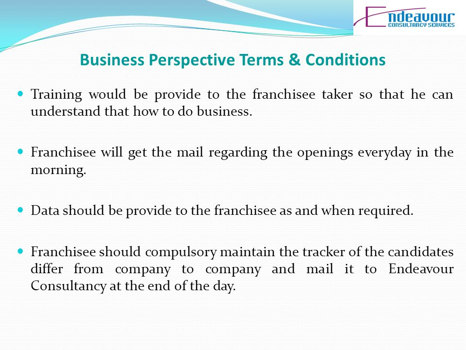 Business Perspective Terms & Conditions Training would be provide to the franchisee taker so that he can understand that how to do business.