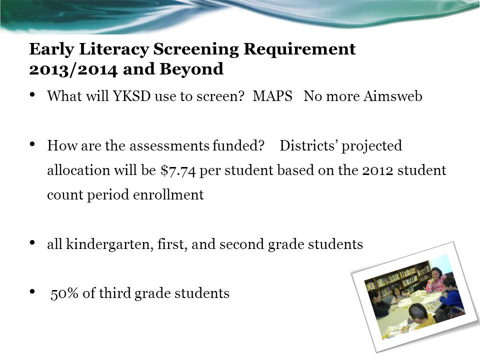 Early Literacy Screening Requirement 2013/2014 and Beyond What will YKSD use to screen.