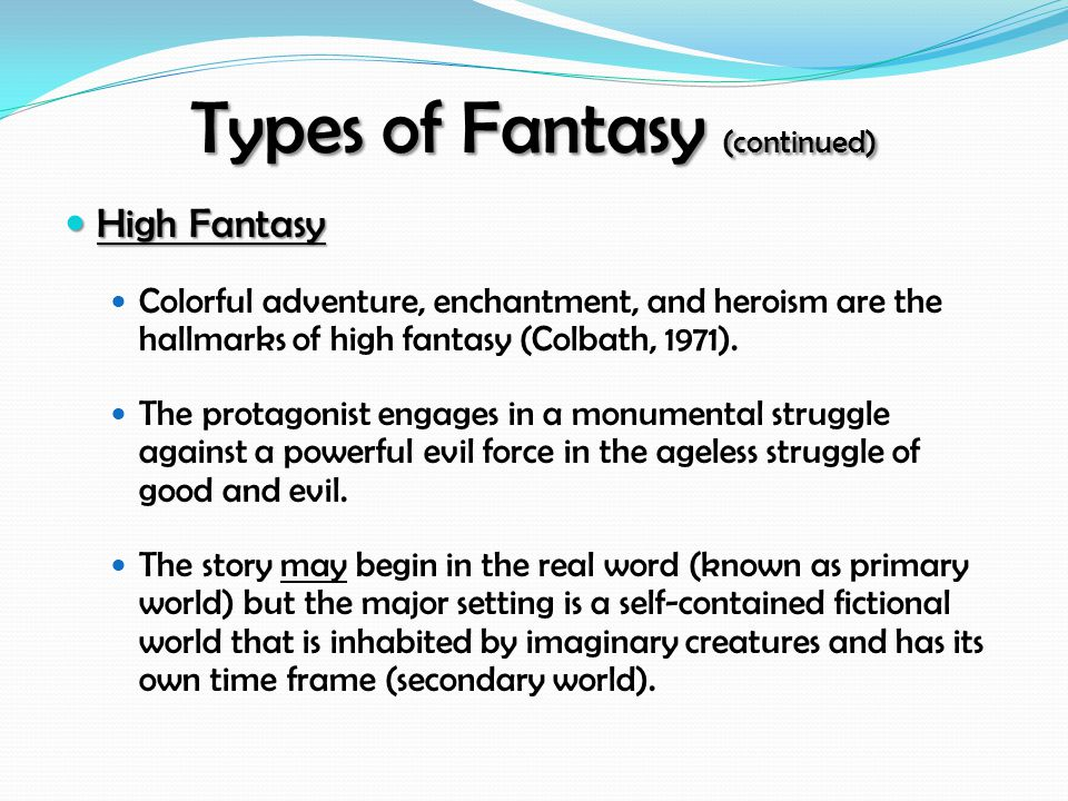 High Fantasy High Fantasy Colorful adventure, enchantment, and heroism are the hallmarks of high fantasy (Colbath, 1971). The protagonist engages in a
