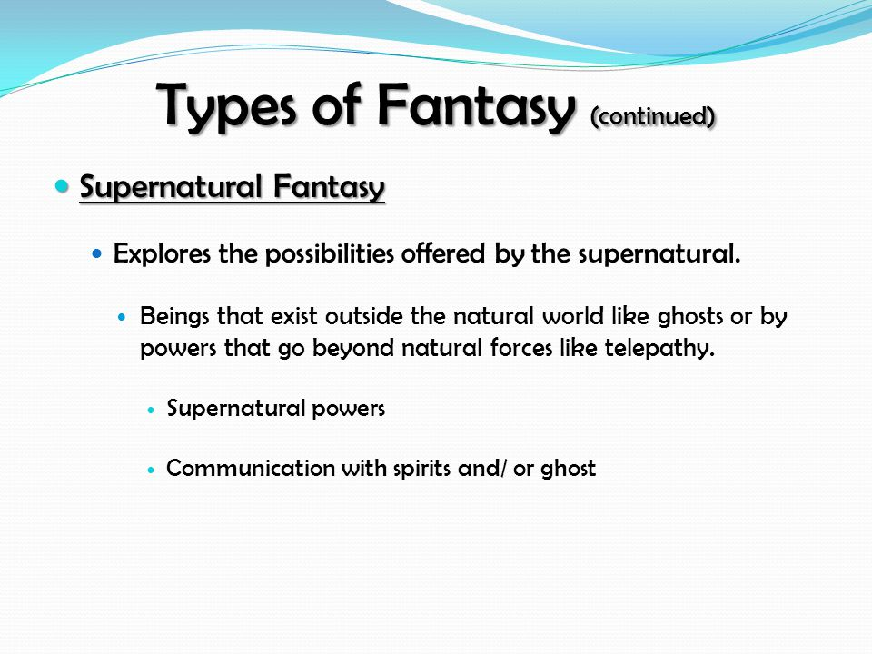 Supernatural Fantasy Supernatural Fantasy Explores the possibilities offered by the supernatural.