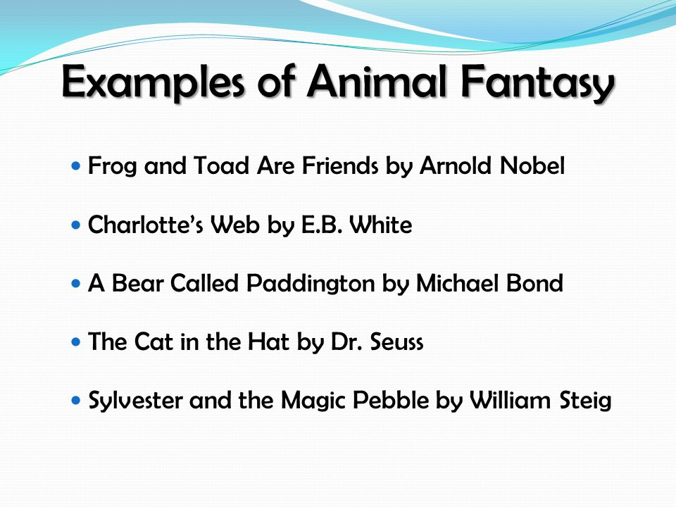 Examples of Animal Fantasy Frog and Toad Are Friends by Arnold Nobel Charlotte's Web by E.B.