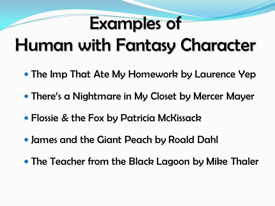 Examples of Human with Fantasy Character The Imp That Ate My Homework by Laurence Yep There's a Nightmare in My Closet by Mercer Mayer Flossie & the F