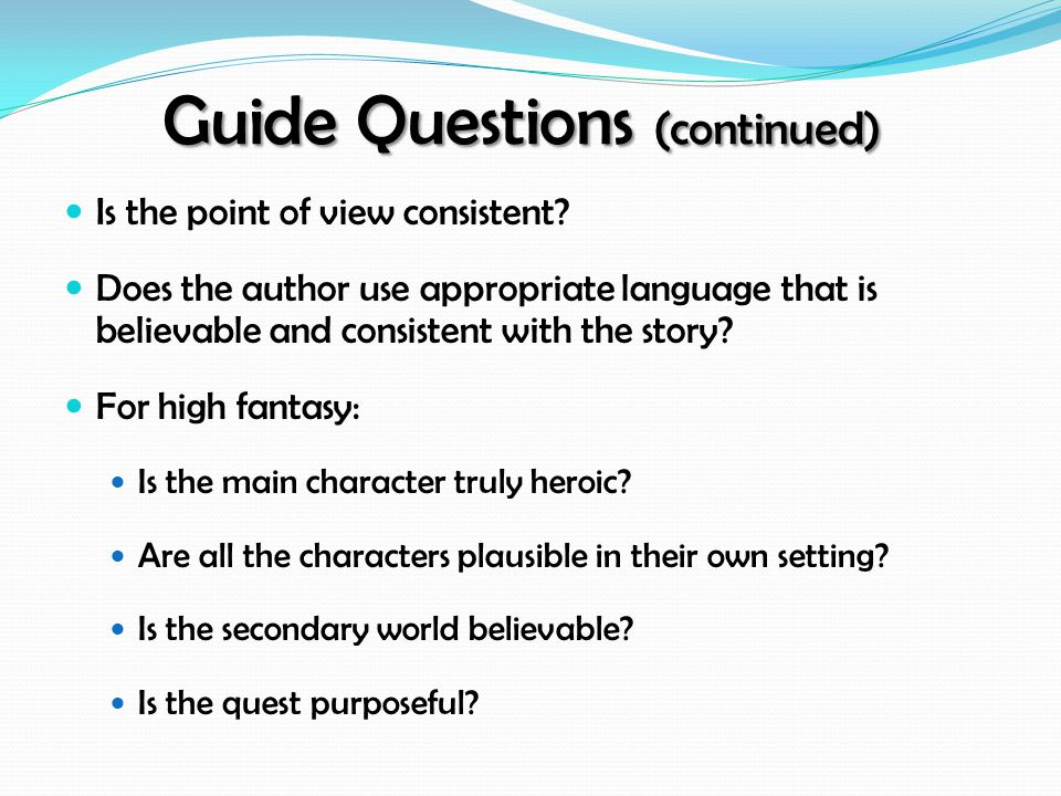 Guide Questions (continued) Is the point of view consistent.