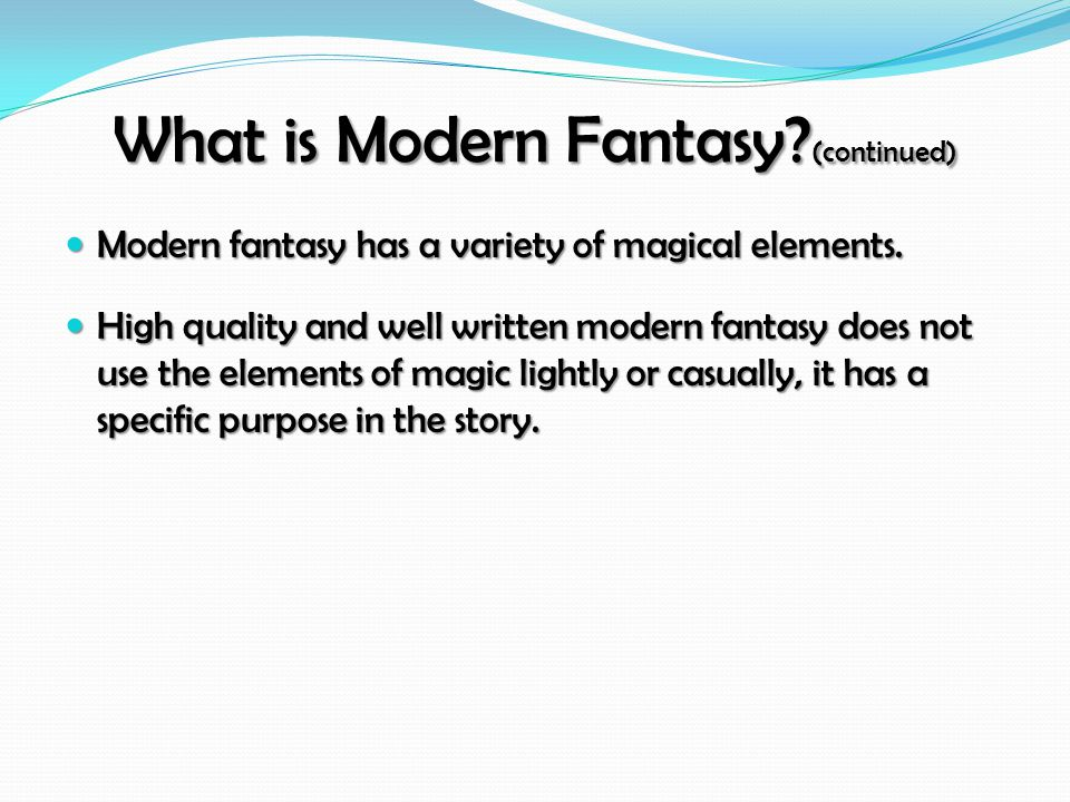 What is Modern Fantasy. (continued) Modern fantasy has a variety of magical elements.