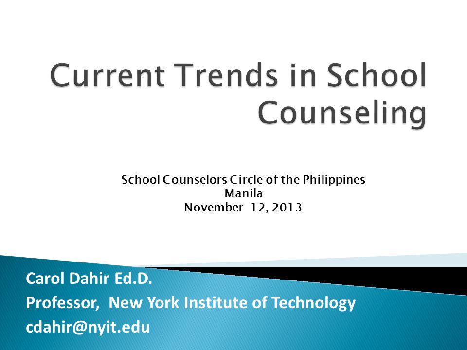 Carol Dahir Ed.D. Professor, New York Institute of Technology cdahir@nyit.edu School Counselors Circle of the Philippines Manila November 12, 2013