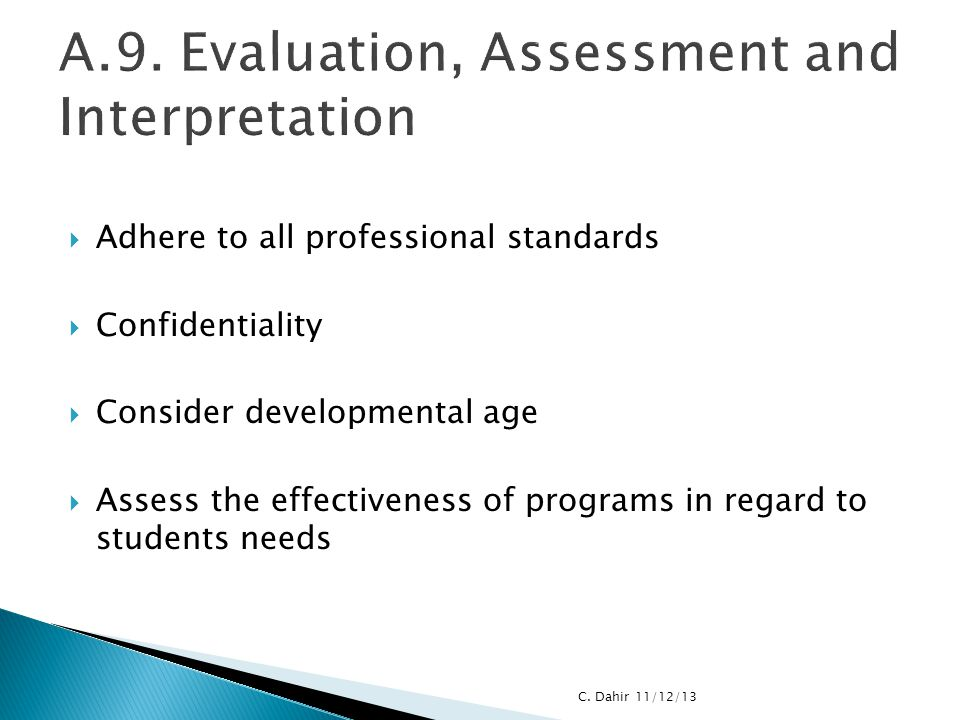  Adhere to all professional standards  Confidentiality  Consider developmental age  Assess the effectiveness of programs in regard to students nee