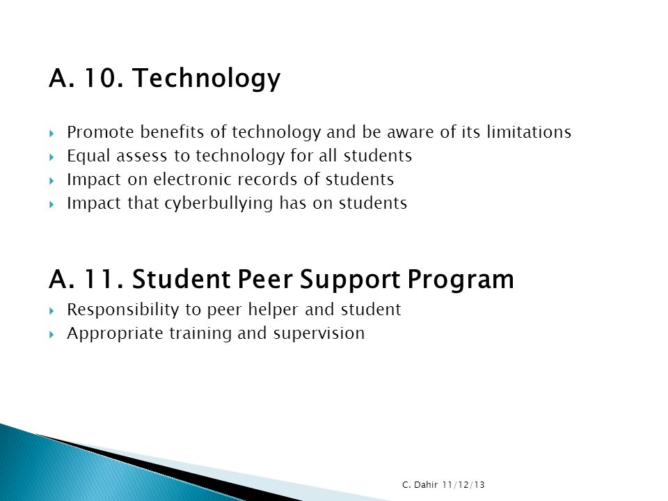 A. 10. Technology  Promote benefits of technology and be aware of its limitations  Equal assess to technology for all students  Impact on electroni