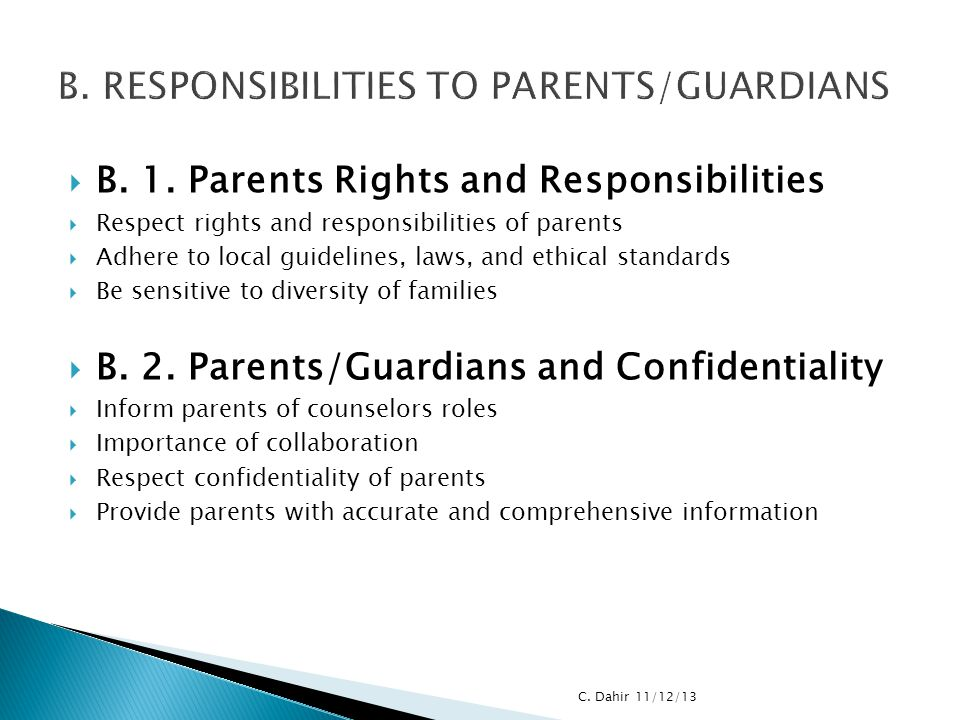  B. 1. Parents Rights and Responsibilities  Respect rights and responsibilities of parents  Adhere to local guidelines, laws, and ethical standards