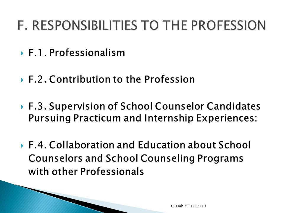  F.1. Professionalism  F.2. Contribution to the Profession  F.3. Supervision of School Counselor Candidates Pursuing Practicum and Internship Exper
