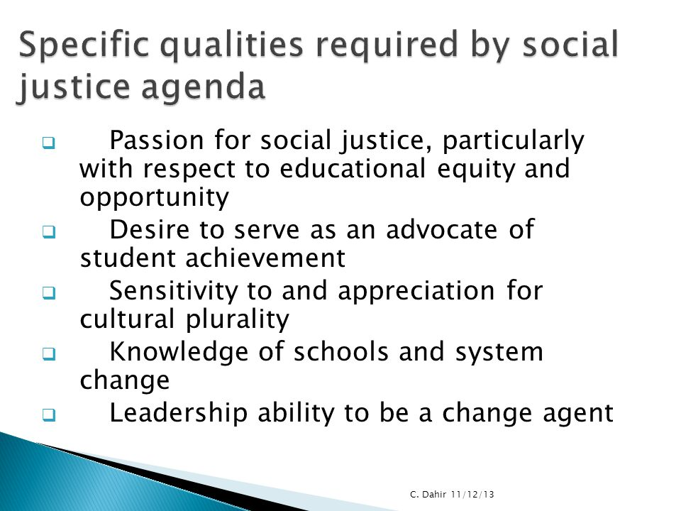  Passion for social justice, particularly with respect to educational equity and opportunity  Desire to serve as an advocate of student achievement