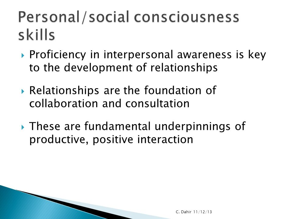  Proficiency in interpersonal awareness is key to the development of relationships  Relationships are the foundation of collaboration and consultati