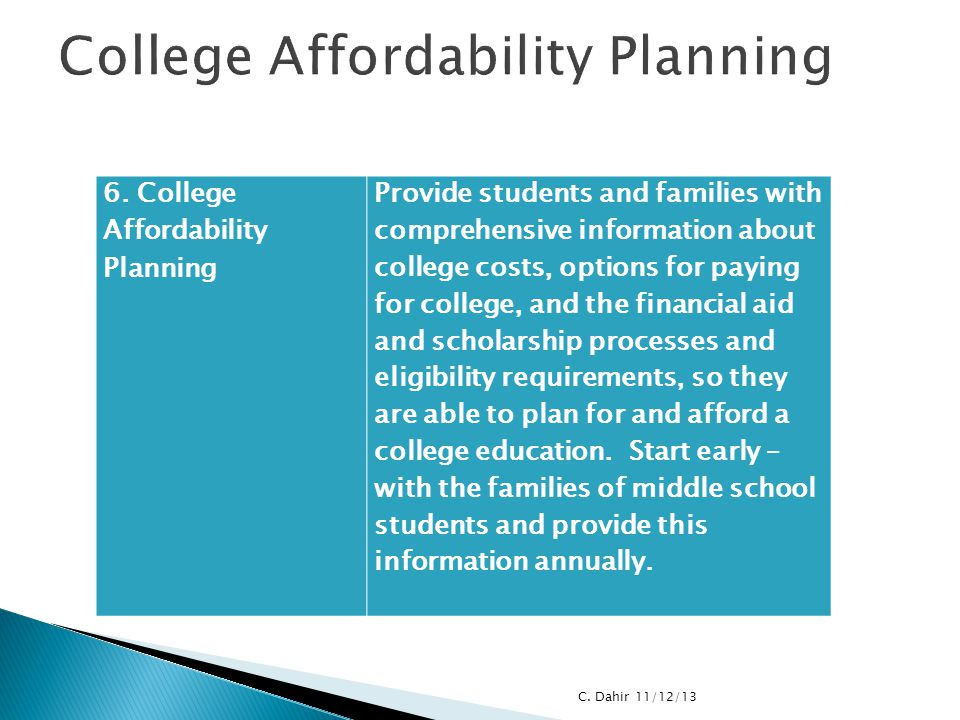 6. College Affordability Planning Provide students and families with comprehensive information about college costs, options for paying for college, an