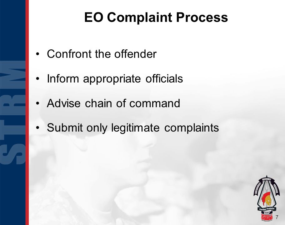 7 Confront the offender Inform appropriate officials Advise chain of command Submit only legitimate complaints EO Complaint Process