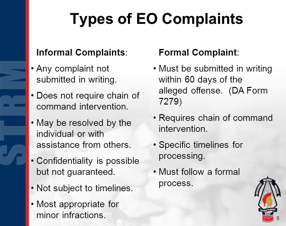 8 Types of EO Complaints Informal Complaints: Any complaint not submitted in writing. Does not require chain of command intervention. May be resolved