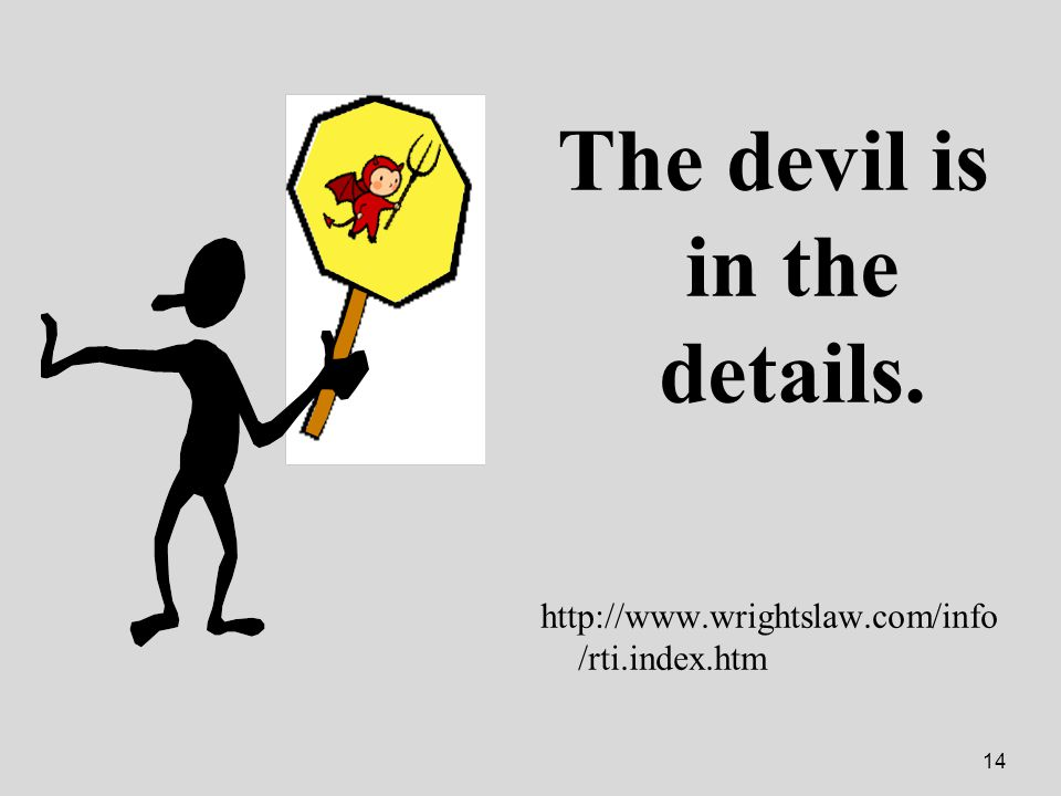 14 The devil is in the details. http://www.wrightslaw.com/info /rti.index.htm