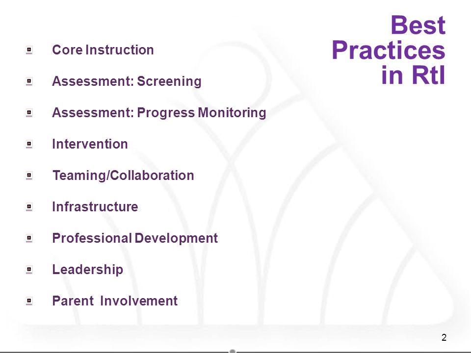 Best Practices in RtI Core Instruction Assessment: Screening Assessment: Progress Monitoring Intervention Teaming/Collaboration Infrastructure Profess