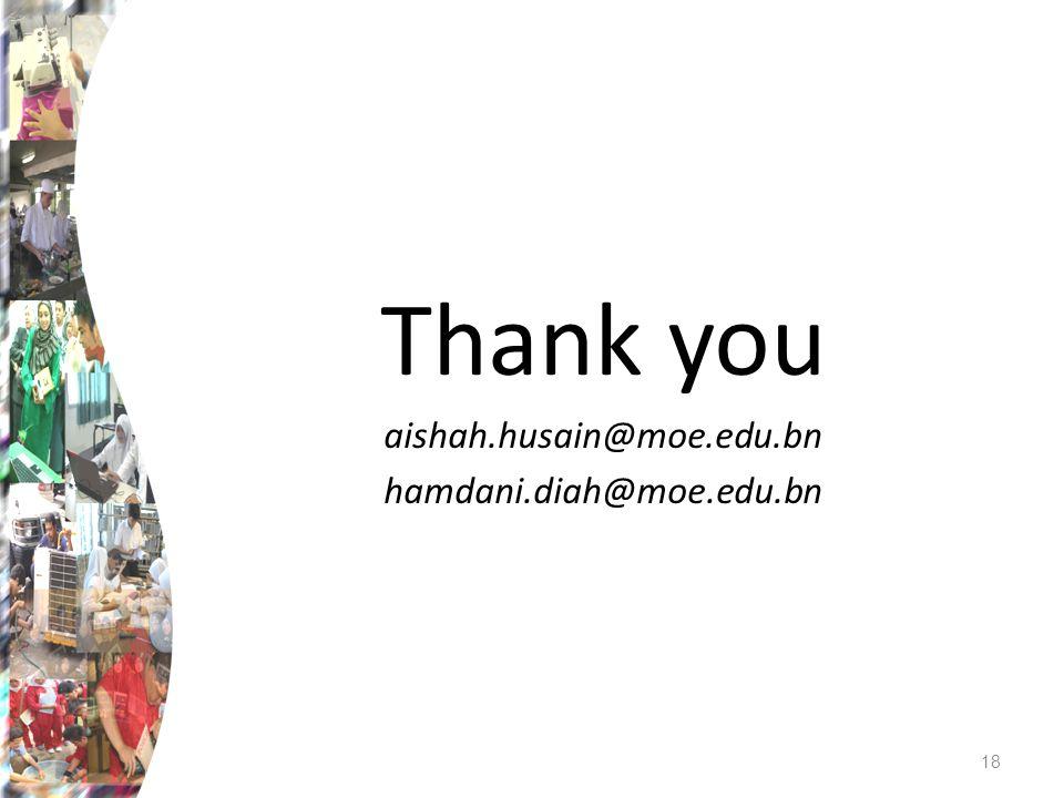Thank you aishah.husain@moe.edu.bn hamdani.diah@moe.edu.bn 18