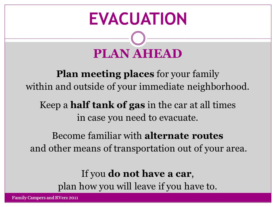 EVACUATION PLAN AHEAD Plan meeting places for your family within and outside of your immediate neighborhood.