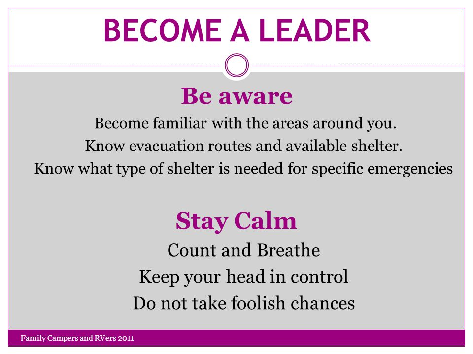 BECOME A LEADER Be aware Become familiar with the areas around you.