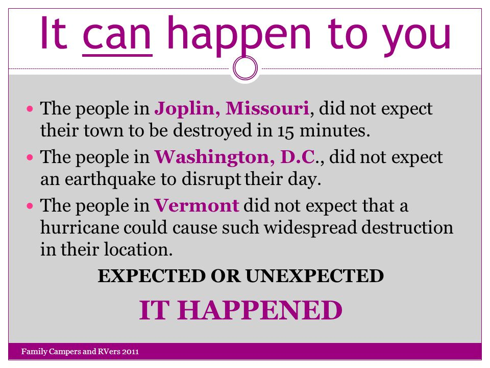 It can happen to you The people in Joplin, Missouri, did not expect their town to be destroyed in 15 minutes.