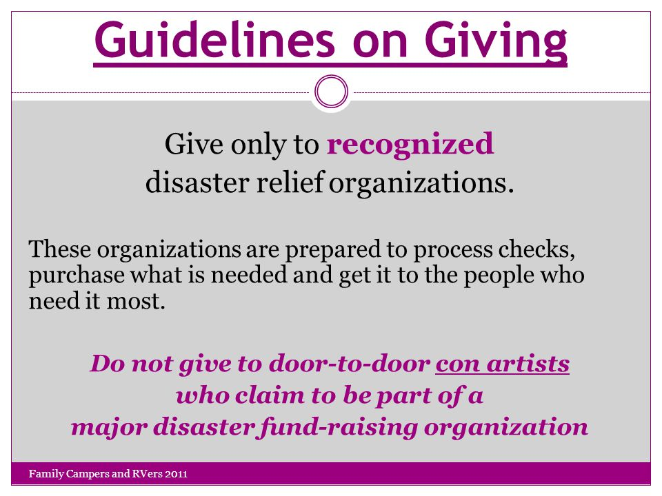Guidelines on Giving Give only to recognized disaster relief organizations.