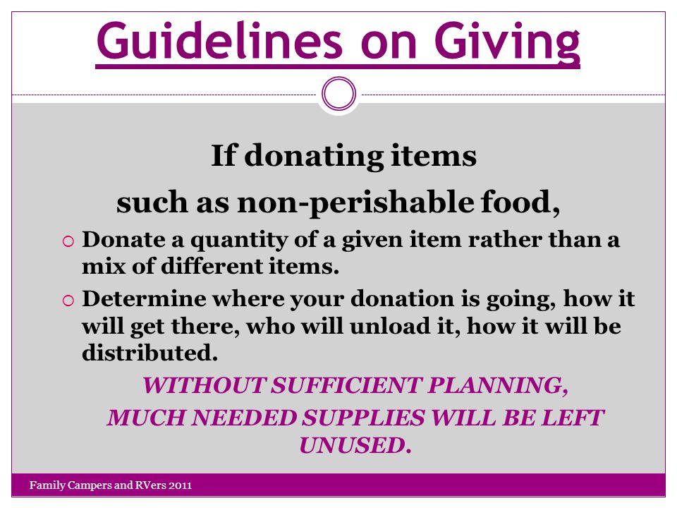 Guidelines on Giving If donating items such as non-perishable food,  Donate a quantity of a given item rather than a mix of different items.