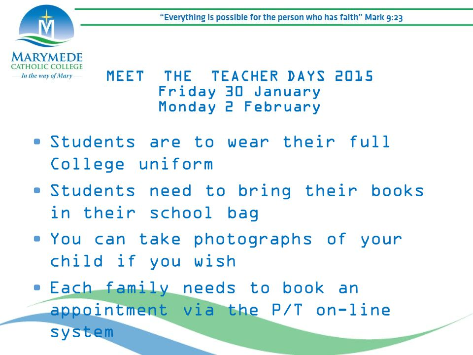 MEET THE TEACHER DAYS 2015 Friday 30 January Monday 2 February Students are to wear their full College uniform Students need to bring their books in t