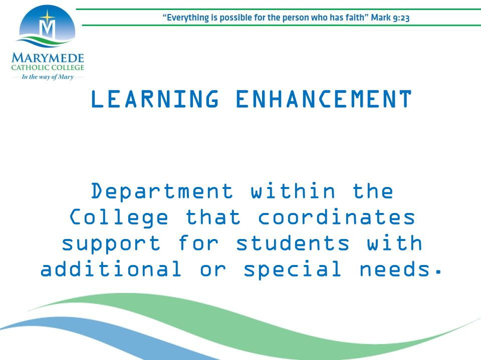 LEARNING ENHANCEMENT Department within the College that coordinates support for students with additional or special needs.