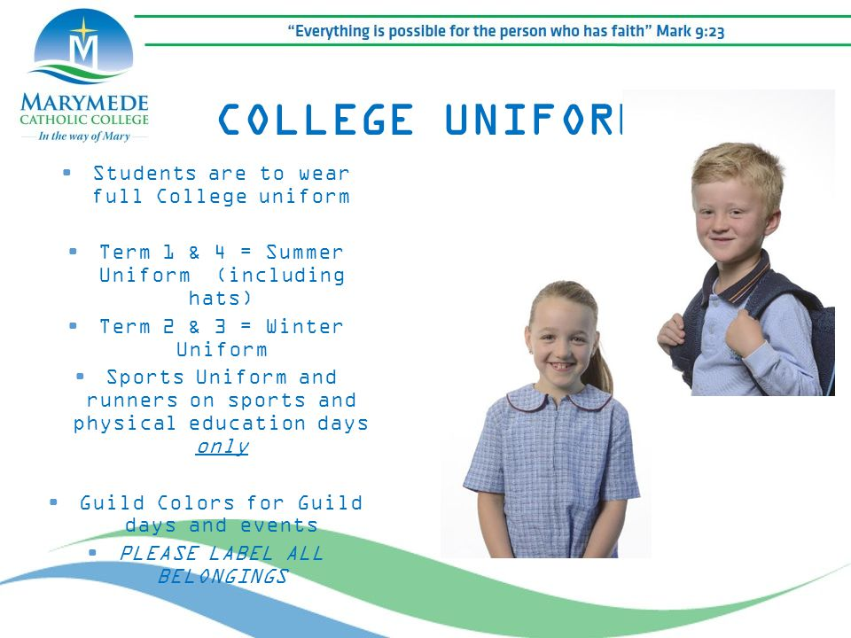 Students are to wear full College uniform Term 1 & 4 = Summer Uniform (including hats) Term 2 & 3 = Winter Uniform Sports Uniform and runners on sport
