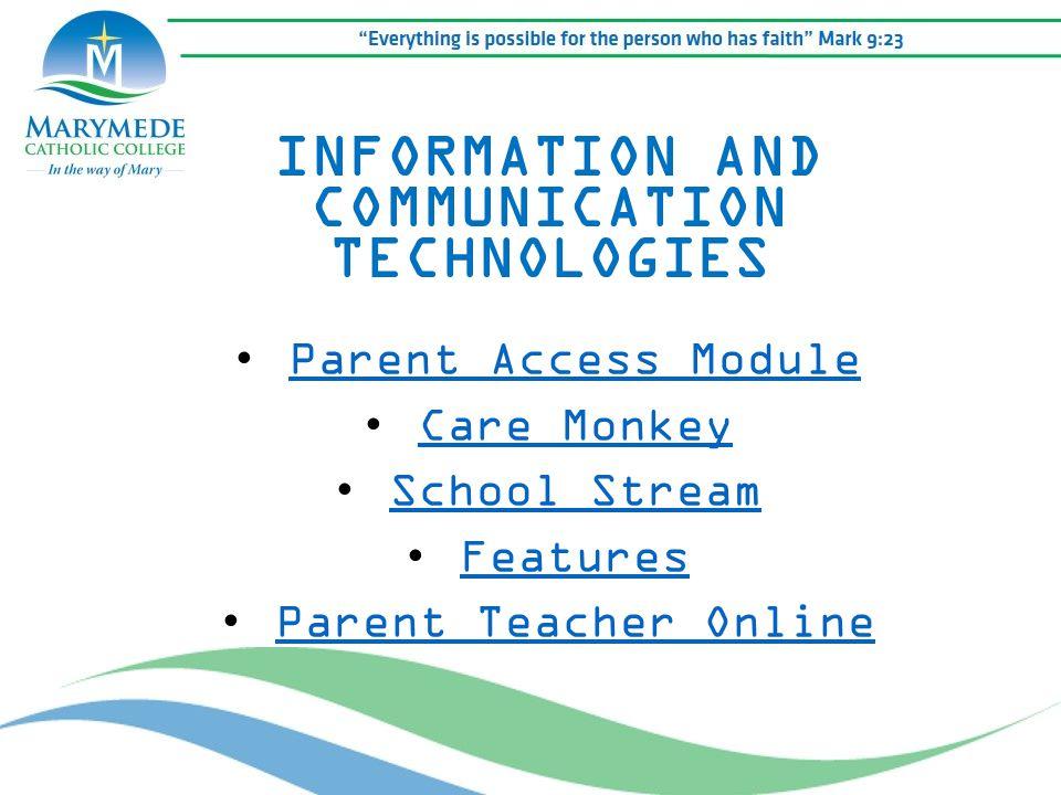 INFORMATION AND COMMUNICATION TECHNOLOGIES Parent Access Module Care Monkey School Stream Features Parent Teacher Online