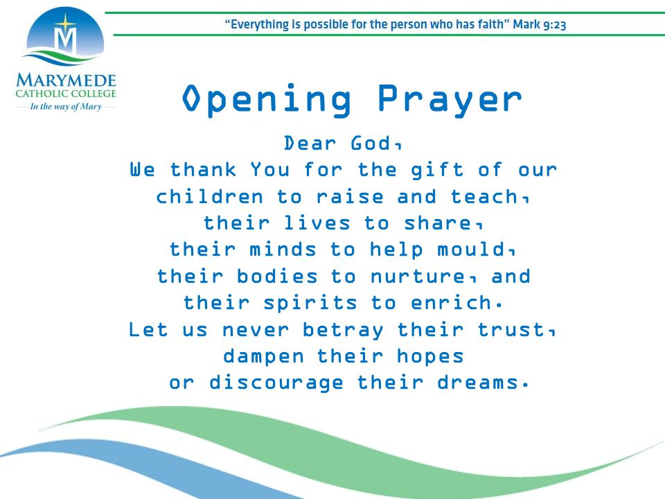 Opening Prayer Dear God, We thank You for the gift of our children to raise and teach, their lives to share, their minds to help mould, their bodies t