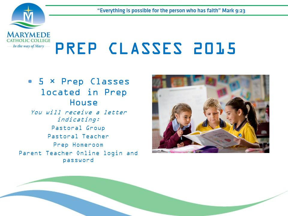 PREP CLASSES 2015 5 × Prep Classes located in Prep House You will receive a letter indicating: Pastoral Group Pastoral Teacher Prep Homeroom Parent Te