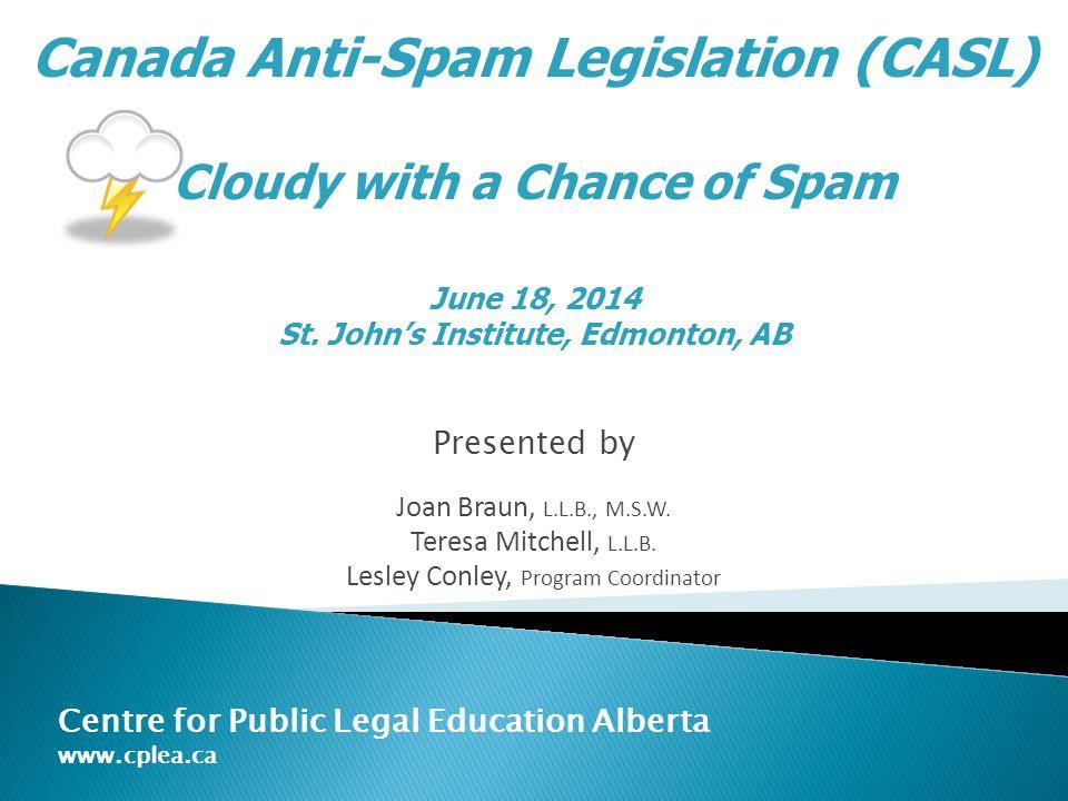 Presented by Joan Braun, L.L.B., M.S.W. Teresa Mitchell, L.L.B. Lesley Conley, Program Coordinator Centre for Public Legal Education Alberta www.cplea