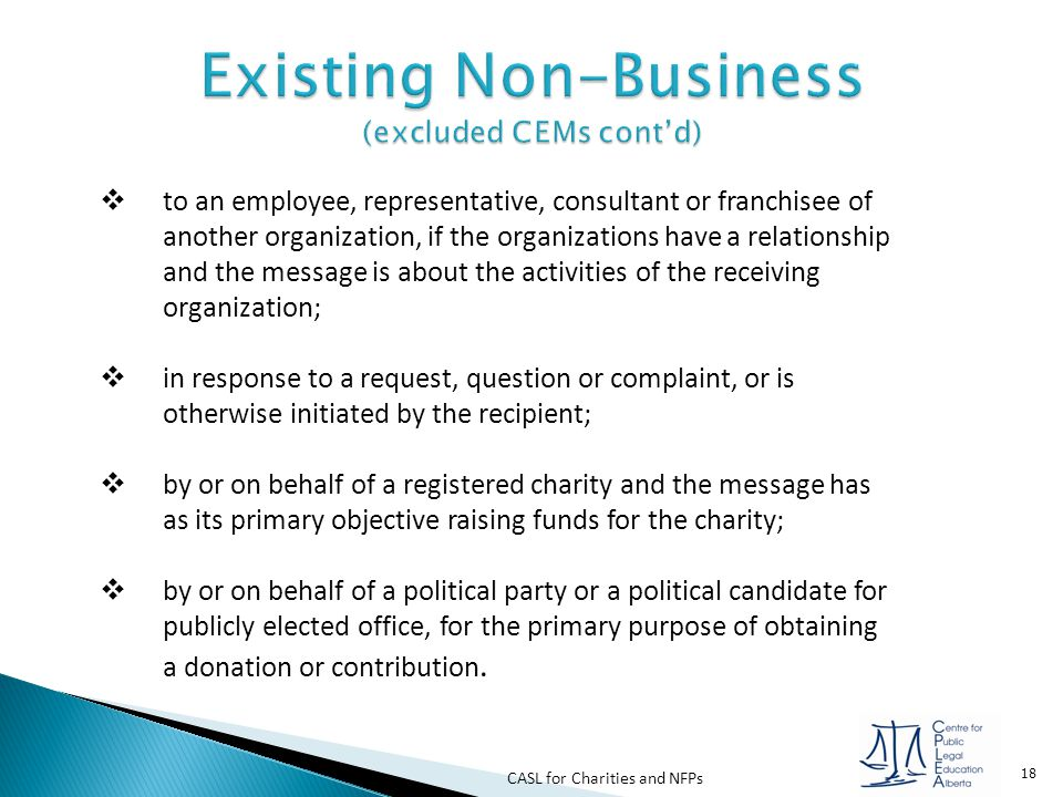 CASL for Charities and NFPs 18  to an employee, representative, consultant or franchisee of another organization, if the organizations have a relatio