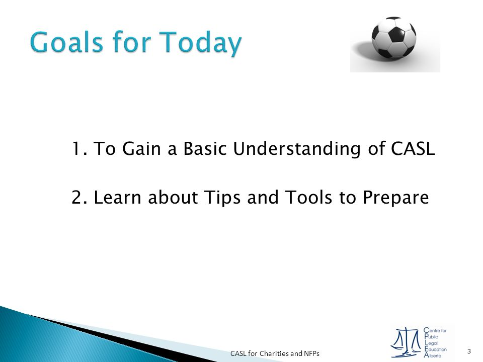 CASL for Charities and NFPs 4 1.Overview of CASL 2.