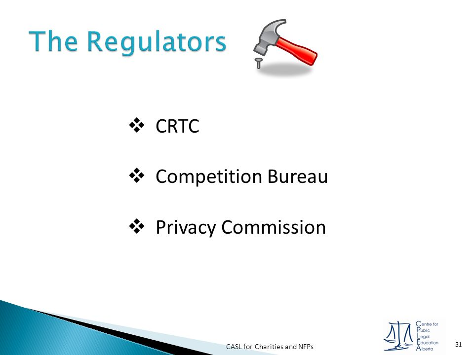 CASL for Charities and NFPs 31  CRTC  Competition Bureau  Privacy Commission