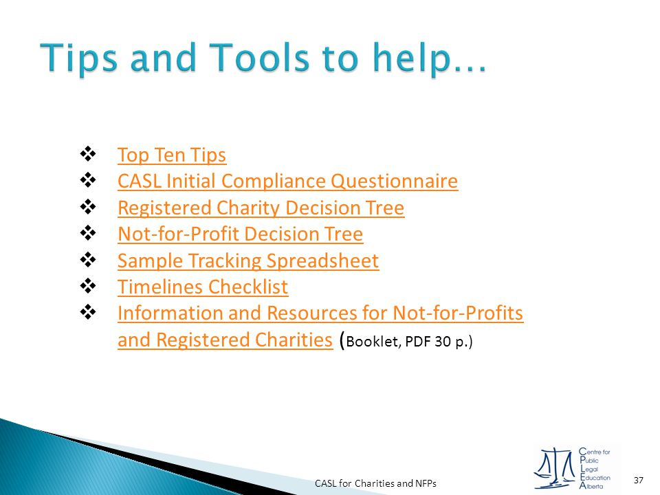 CASL for Charities and NFPs 37  Top Ten Tips Top Ten Tips  CASL Initial Compliance Questionnaire CASL Initial Compliance Questionnaire  Registered