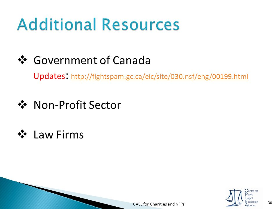 CASL for Charities and NFPs 38  Government of Canada Updates : http://fightspam.gc.ca/eic/site/030.nsf/eng/00199.html http://fightspam.gc.ca/eic/site