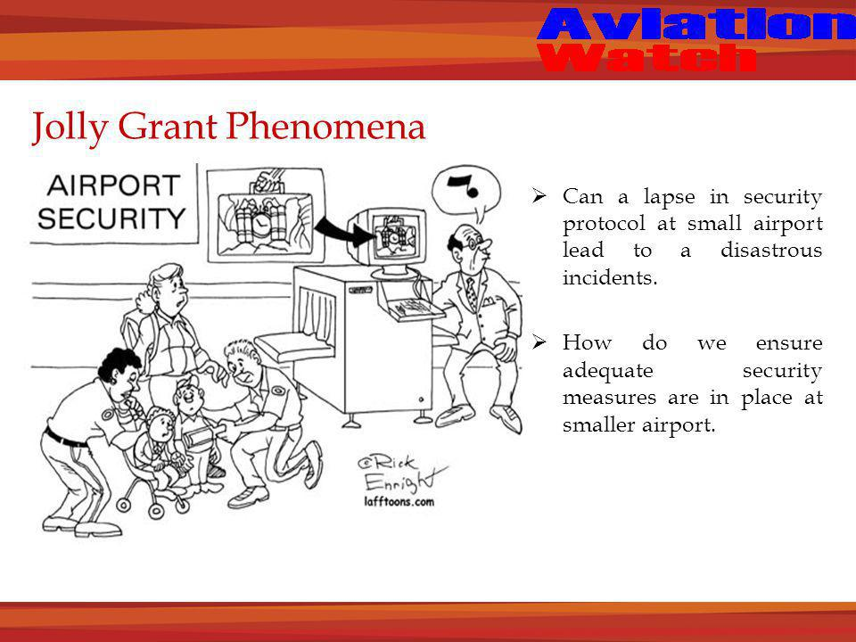Jolly Grant Phenomena  Can a lapse in security protocol at small airport lead to a disastrous incidents.