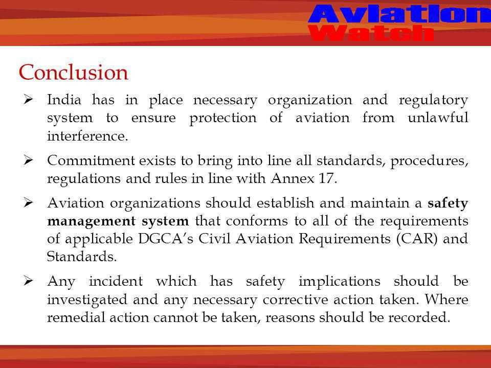 Conclusion  India has in place necessary organization and regulatory system to ensure protection of aviation from unlawful interference.
