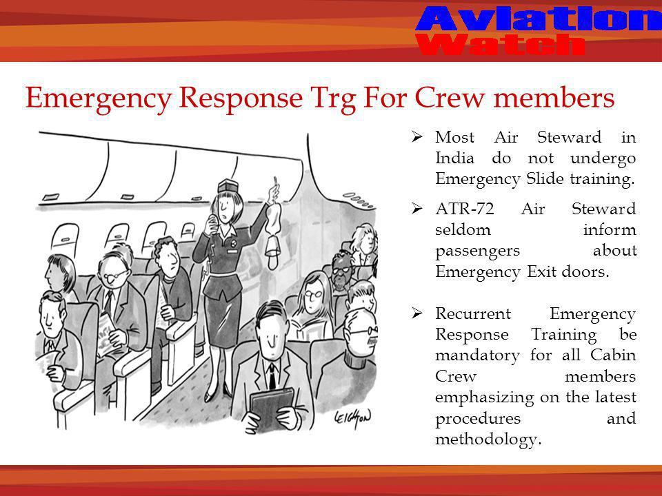 Emergency Response Trg For Crew members  Most Air Steward in India do not undergo Emergency Slide training.
